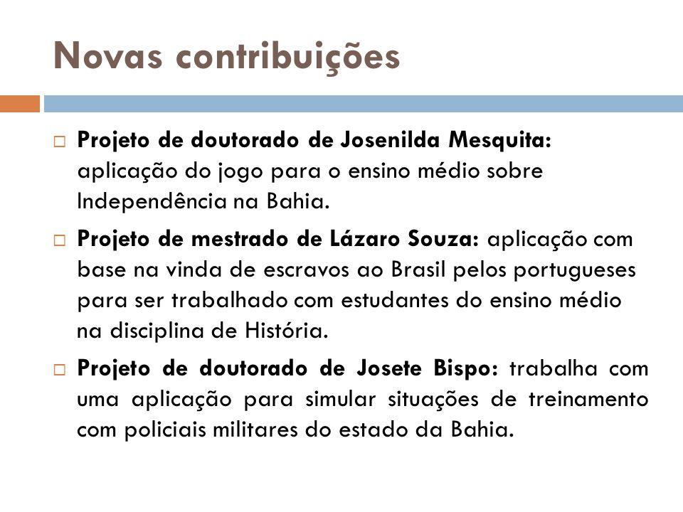 Novas contribuições Projeto de doutorado de Josenilda Mesquita: aplicação do jogo para o ensino médio sobre Independência na Bahia.