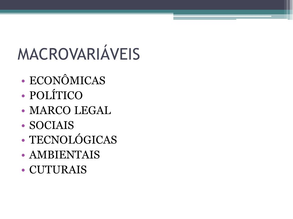 MACROVARIÁVEIS ECONÔMICAS POLÍTICO MARCO LEGAL SOCIAIS TECNOLÓGICAS