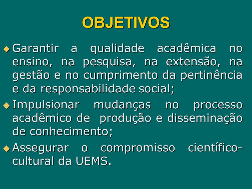 OBJETIVOSGarantir a qualidade acadêmica no ensino, na pesquisa, na extensão, na gestão e no cumprimento da pertinência e da responsabilidade social;