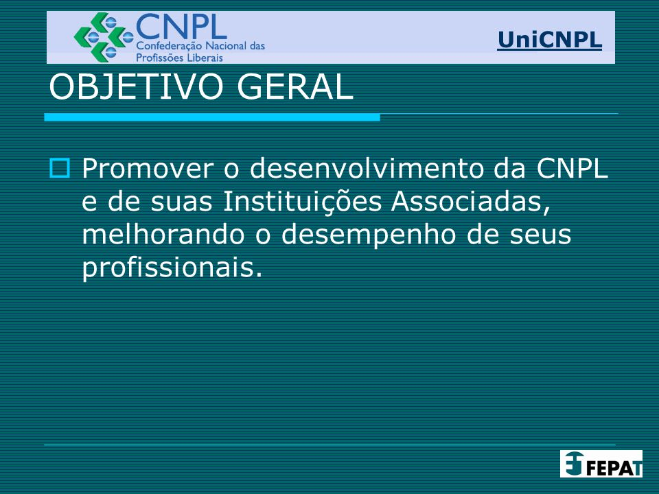UniCNPL OBJETIVO GERAL.