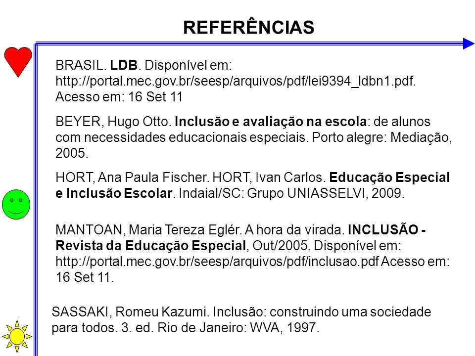 REFERÊNCIAS BRASIL. LDB. Disponível em: http://portal.mec.gov.br/seesp/arquivos/pdf/lei9394_ldbn1.pdf. Acesso em: 16 Set 11.