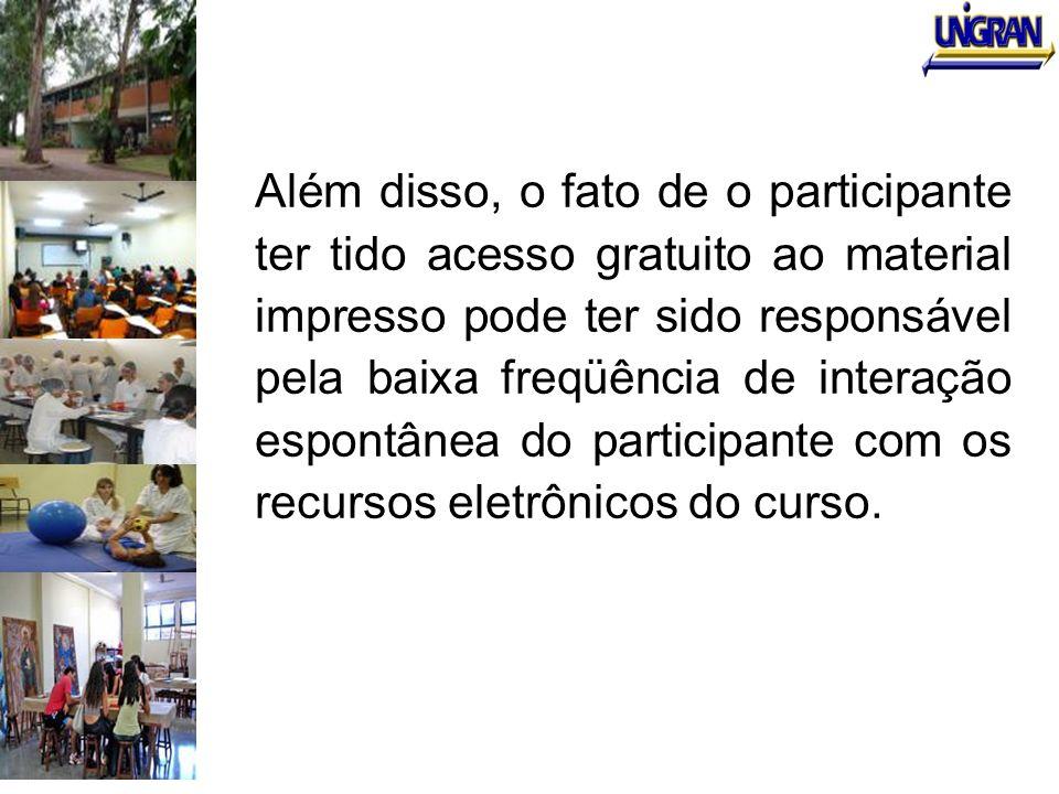 Além disso, o fato de o participante ter tido acesso gratuito ao material impresso pode ter sido responsável pela baixa freqüência de interação espontânea do participante com os recursos eletrônicos do curso.