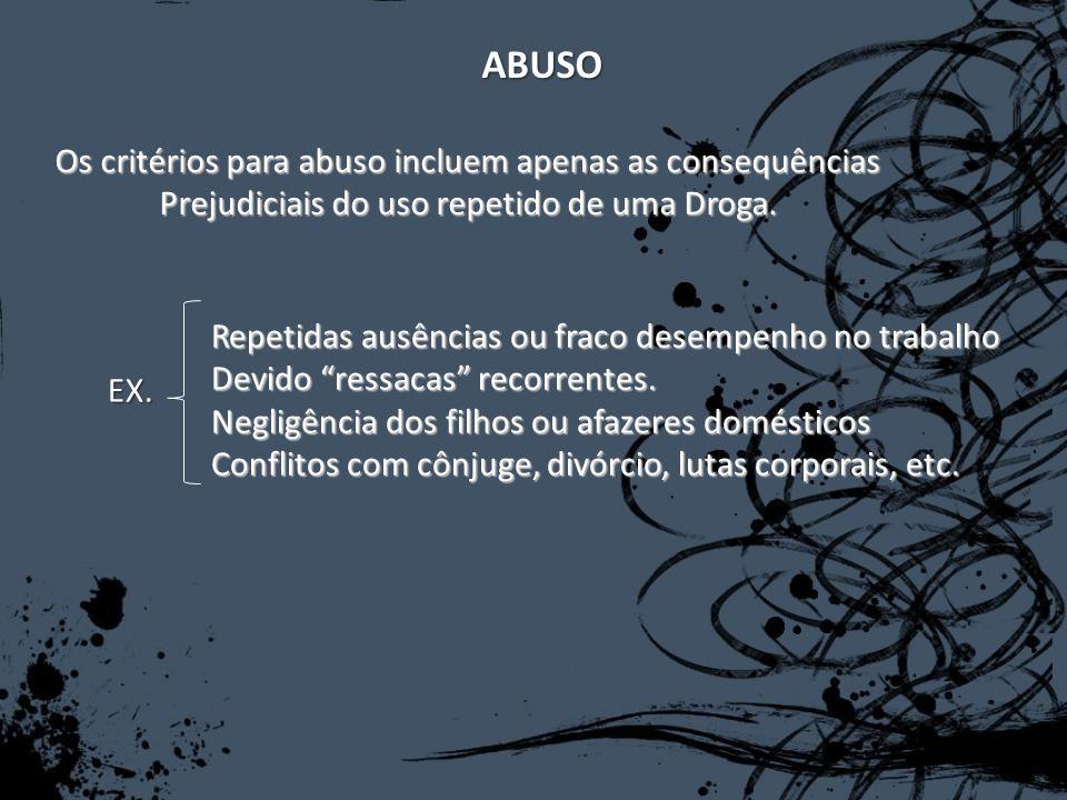 ABUSO Os critérios para abuso incluem apenas as consequências