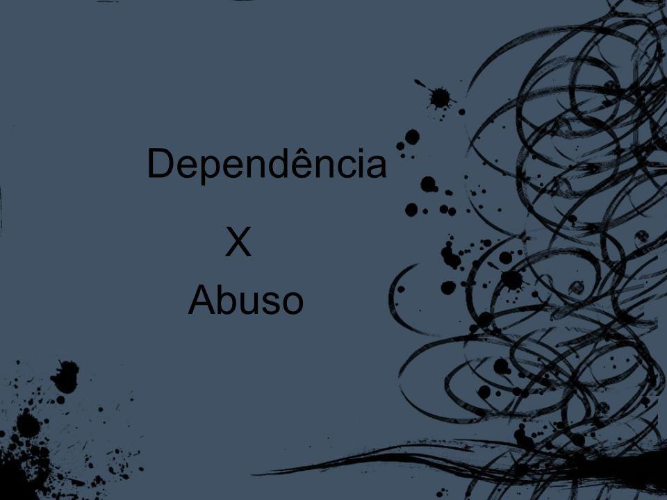 Dependência X Abuso