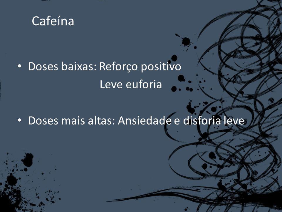 Cafeína Doses baixas: Reforço positivo Leve euforia