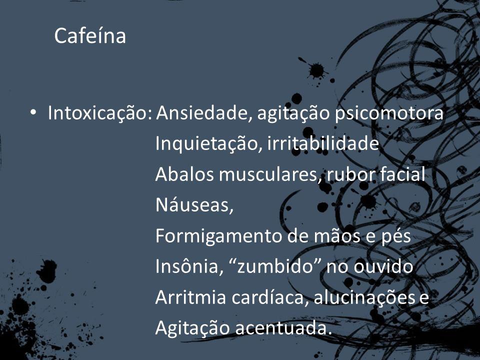 Cafeína Intoxicação: Ansiedade, agitação psicomotora