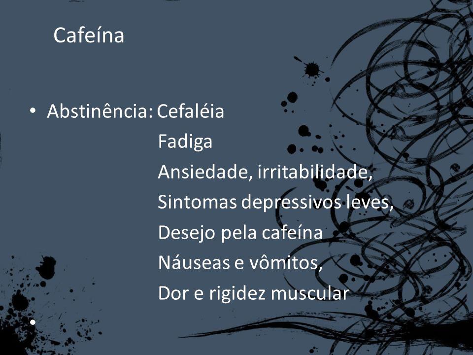 Cafeína Abstinência: Cefaléia Fadiga Ansiedade, irritabilidade,