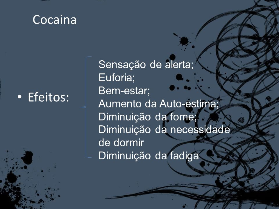 Cocaina Efeitos: Sensação de alerta; Euforia; Bem-estar;