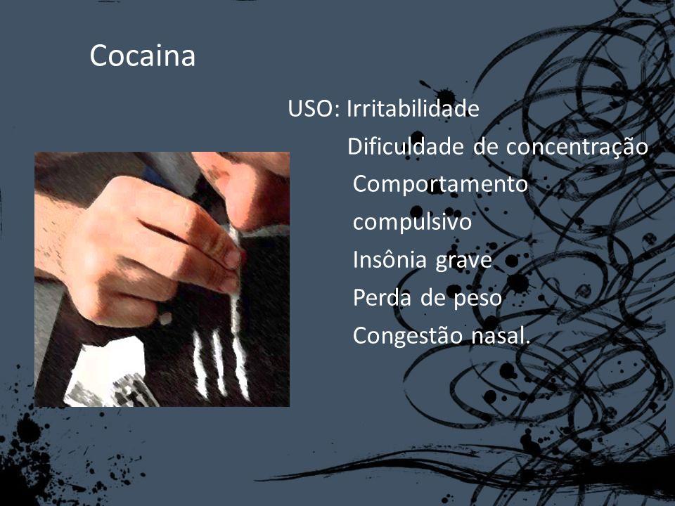 Cocaina USO: Irritabilidade Dificuldade de concentração Comportamento compulsivo Insônia grave Perda de peso Congestão nasal.