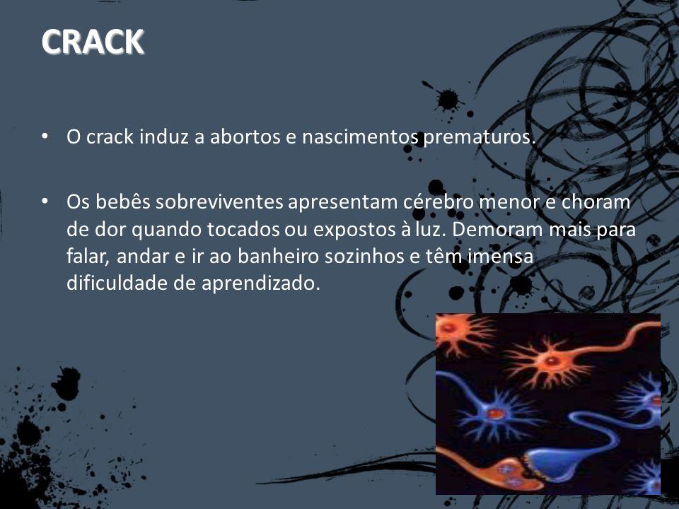 CRACK O crack induz a abortos e nascimentos prematuros.