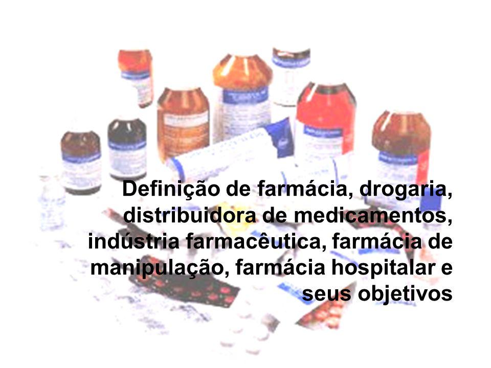 Definição de farmácia, drogaria, distribuidora de medicamentos, indústria farmacêutica, farmácia de manipulação, farmácia hospitalar e seus objetivos