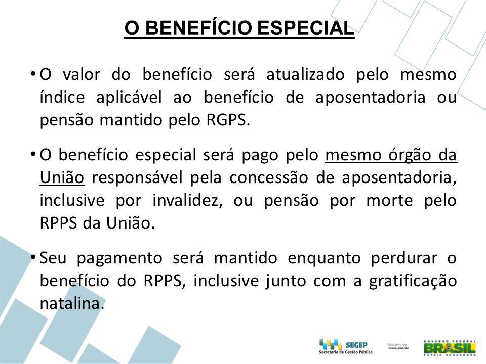 O BENEFÍCIO ESPECIAL O valor do benefício será atualizado pelo mesmo índice aplicável ao benefício de aposentadoria ou pensão mantido pelo RGPS.