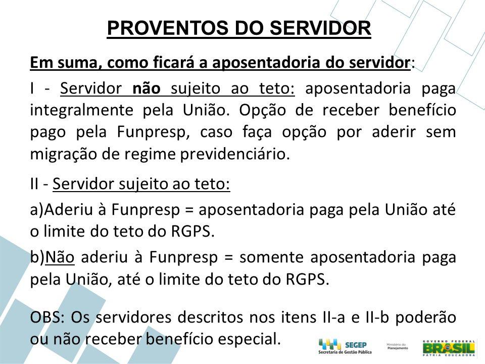PROVENTOS DO SERVIDOR Em suma, como ficará a aposentadoria do servidor: