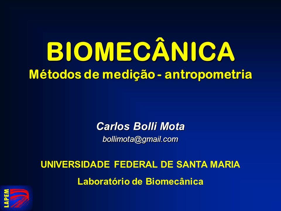 BIOMECÂNICA Métodos de medição - antropometria Carlos Bolli Mota