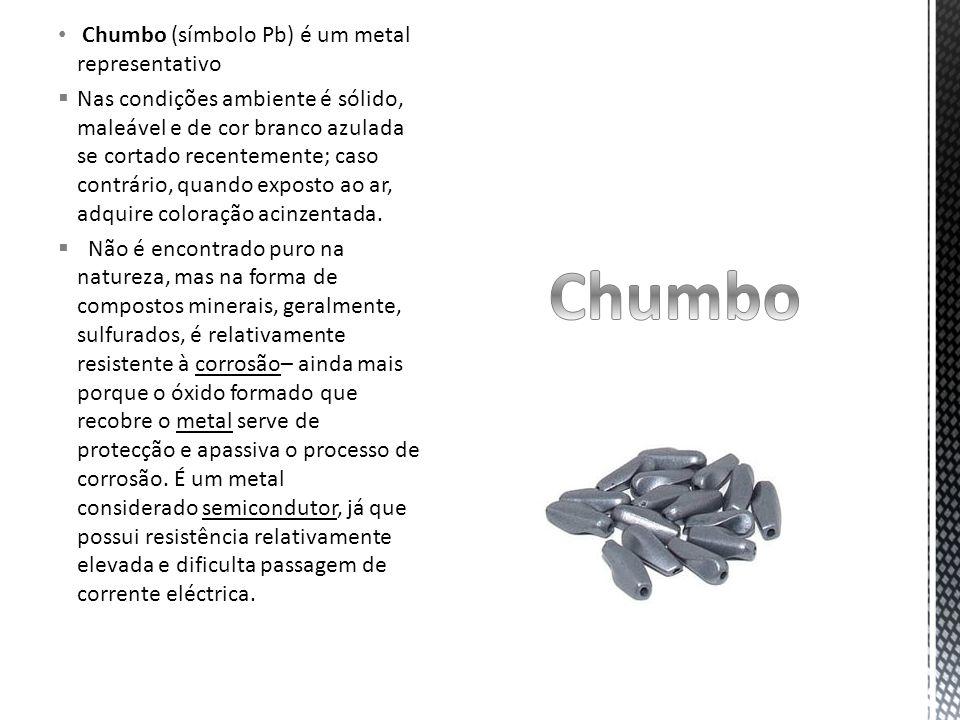 Chumbo Chumbo (símbolo Pb) é um metal representativo