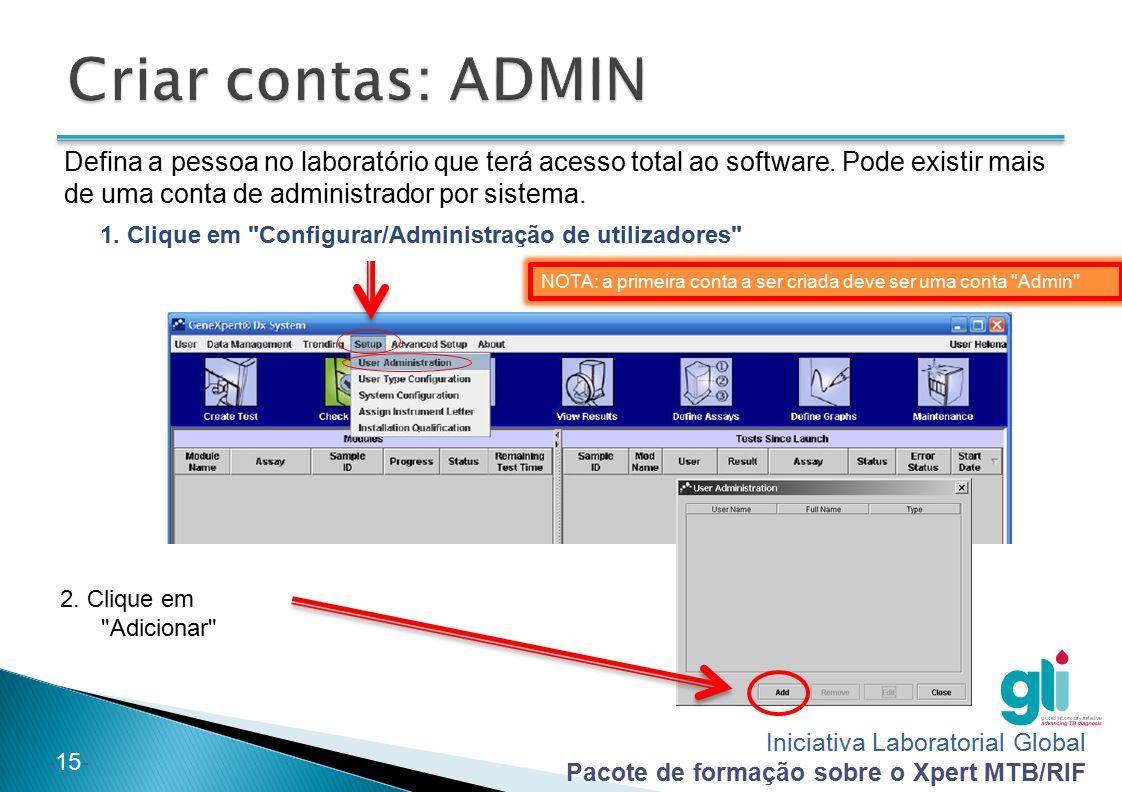 Criar contas: ADMIN Defina a pessoa no laboratório que terá acesso total ao software. Pode existir mais de uma conta de administrador por sistema.