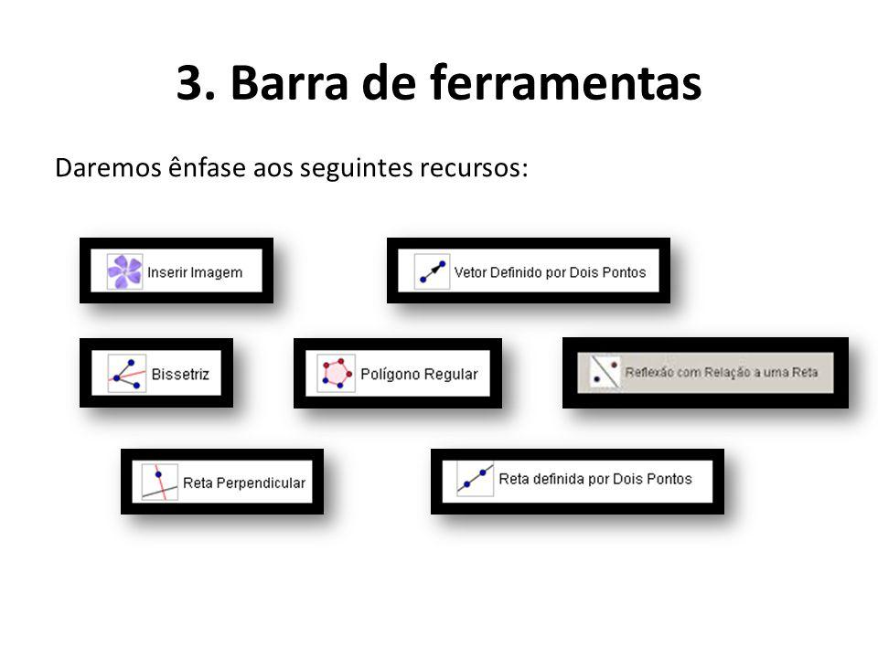 3. Barra de ferramentas Daremos ênfase aos seguintes recursos: