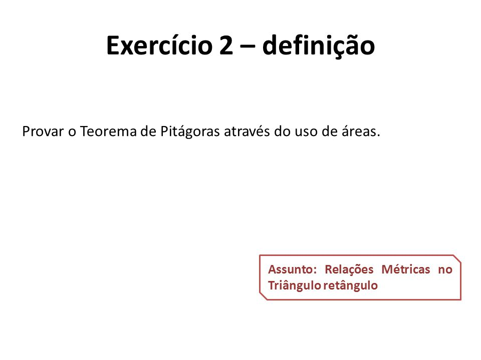 Provar o Teorema de Pitágoras através do uso de áreas.