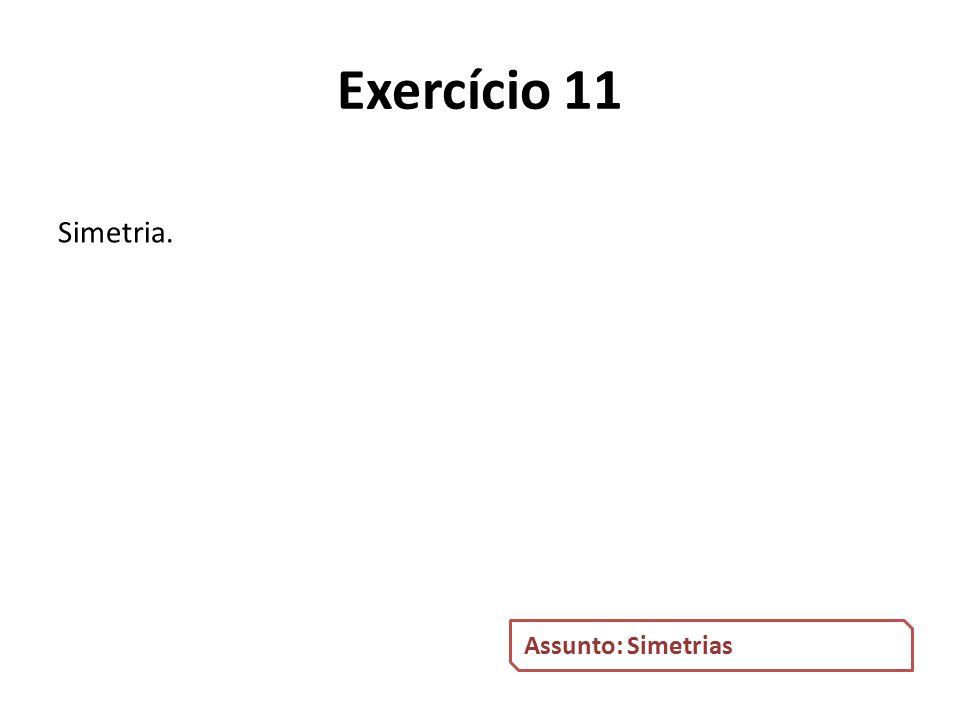 Exercício 11 Simetria. Assunto: Simetrias