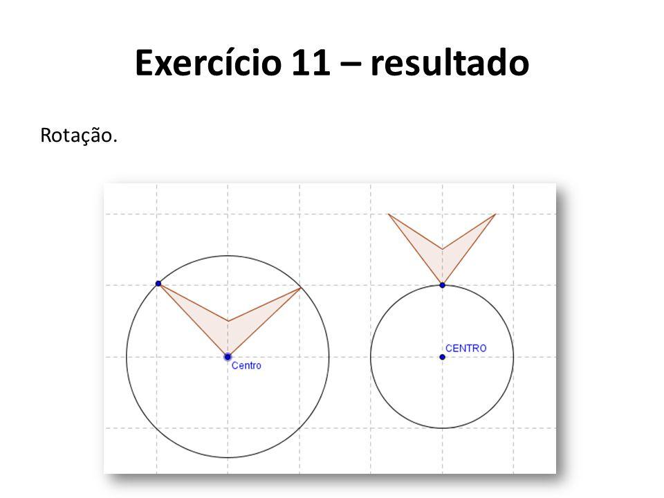 Exercício 11 – resultado Rotação.