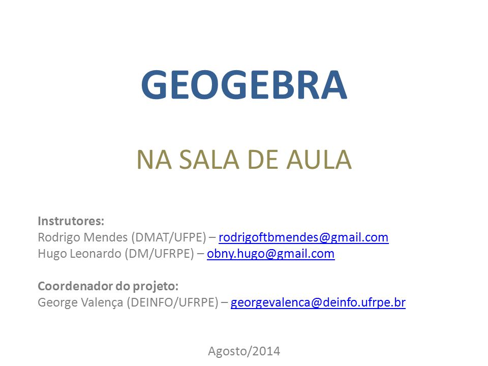 GEOGEBRA NA SALA DE AULA Instrutores: