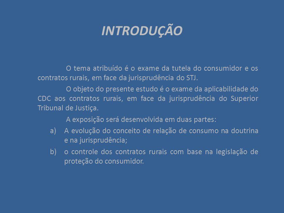 INTRODUÇÃO O tema atribuído é o exame da tutela do consumidor e os contratos rurais, em face da jurisprudência do STJ.