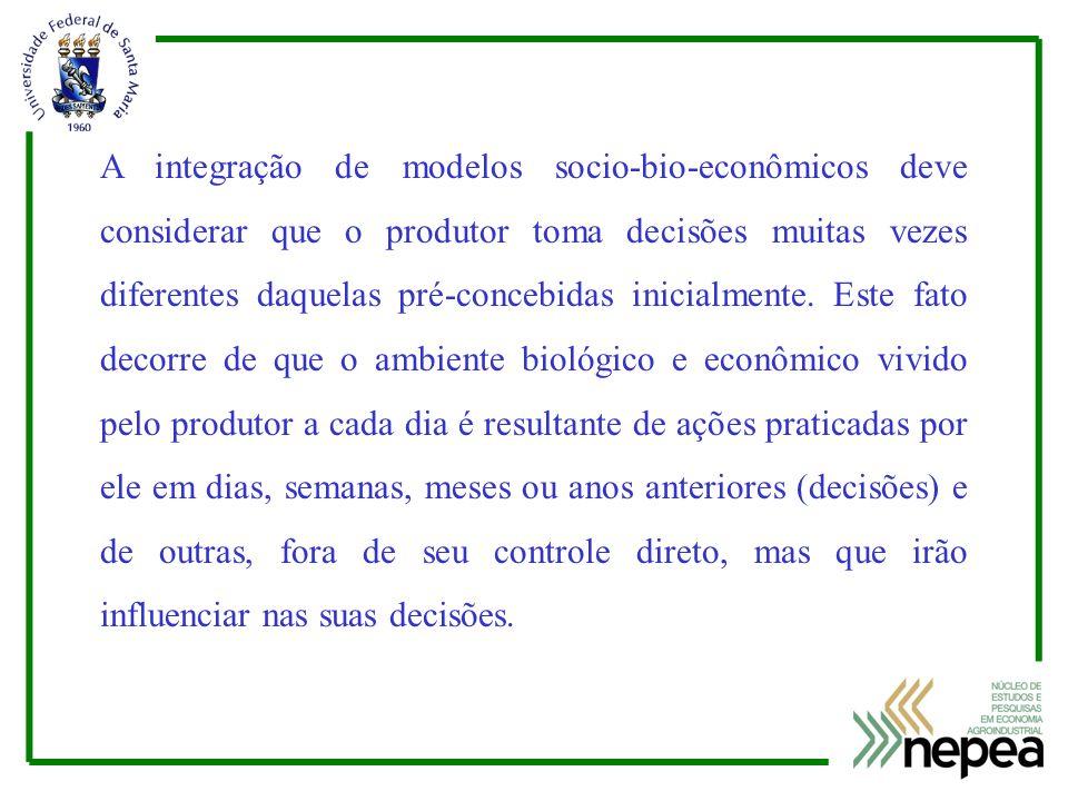 A integração de modelos socio-bio-econômicos deve considerar que o produtor toma decisões muitas vezes diferentes daquelas pré-concebidas inicialmente.