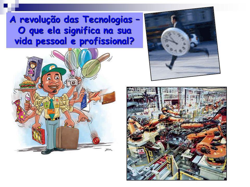 A revolução das Tecnologias – O que ela significa na sua vida pessoal e profissional