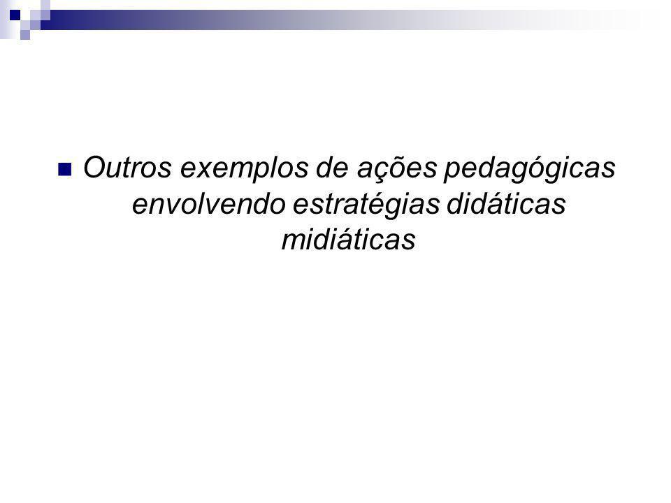 Outros exemplos de ações pedagógicas envolvendo estratégias didáticas midiáticas