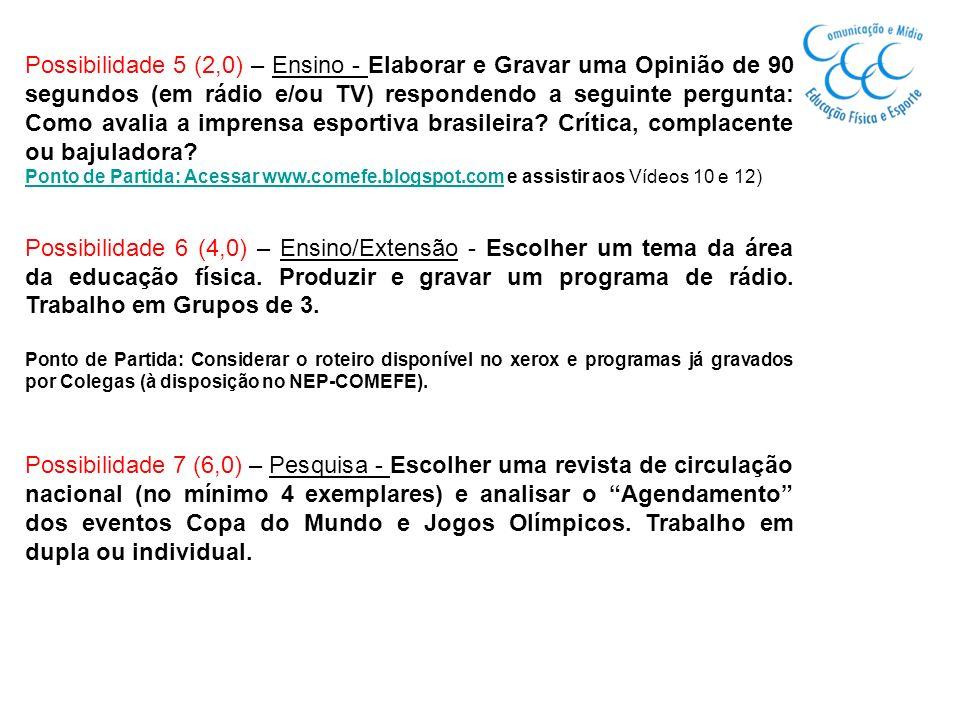 Possibilidade 5 (2,0) – Ensino - Elaborar e Gravar uma Opinião de 90 segundos (em rádio e/ou TV) respondendo a seguinte pergunta: Como avalia a imprensa esportiva brasileira Crítica, complacente ou bajuladora