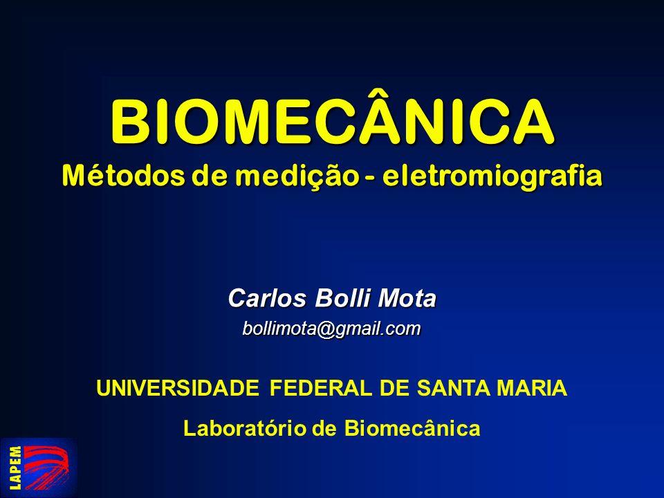 BIOMECÂNICA Métodos de medição - eletromiografia Carlos Bolli Mota
