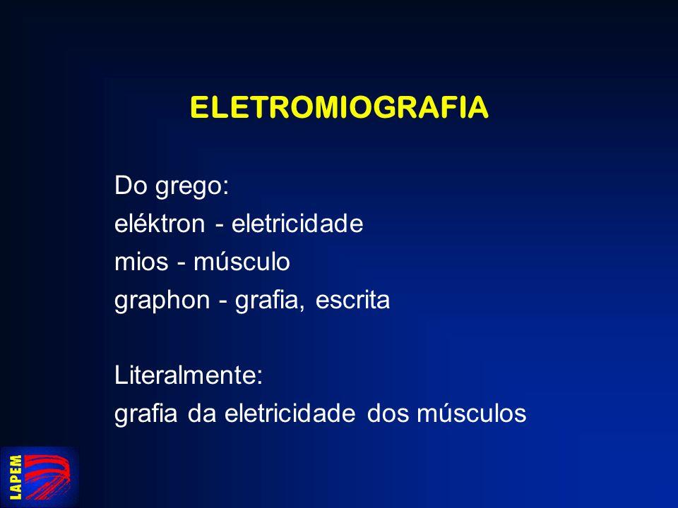 ELETROMIOGRAFIA Do grego: eléktron - eletricidade mios - músculo