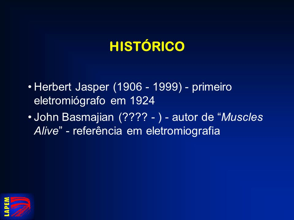 HISTÓRICO Herbert Jasper (1906 - 1999) - primeiro eletromiógrafo em 1924.