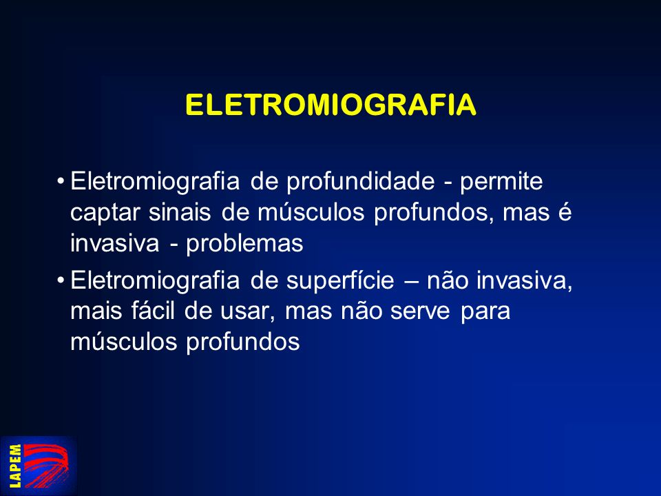 ELETROMIOGRAFIA Eletromiografia de profundidade - permite captar sinais de músculos profundos, mas é invasiva - problemas.