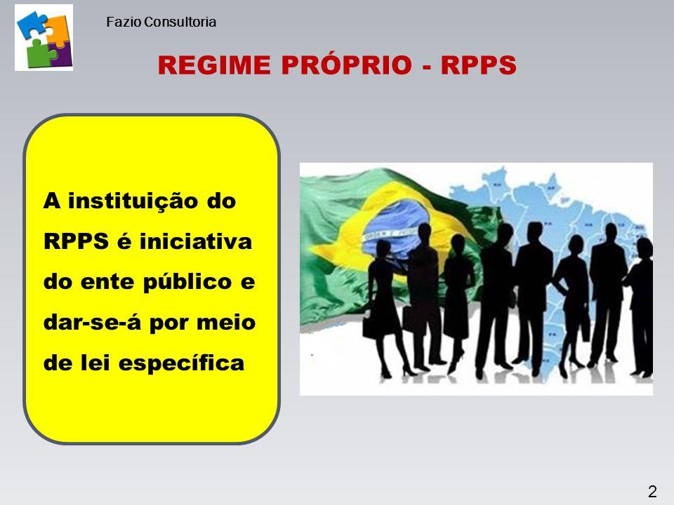 Fazio Consultoria REGIME PRÓPRIO - RPPS. A instituição do RPPS é iniciativa do ente público e dar-se-á por meio de lei específica.