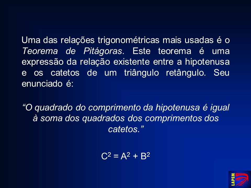 Uma das relações trigonométricas mais usadas é o Teorema de Pitágoras