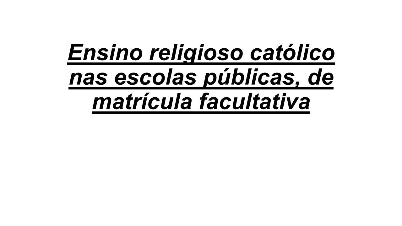 Ensino religioso católico nas escolas públicas, de matrícula facultativa