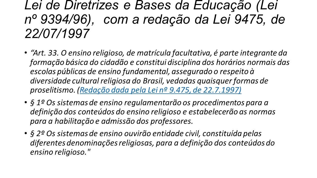 Lei de Diretrizes e Bases da Educação (Lei nº 9394/96), com a redação da Lei 9475, de 22/07/1997