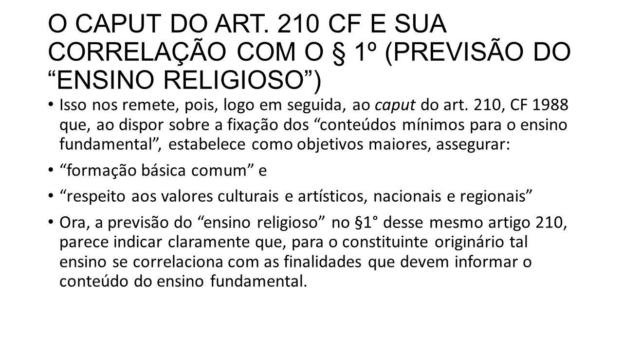 O CAPUT DO ART. 210 CF E SUA CORRELAÇÃO COM O § 1º (PREVISÃO DO ENSINO RELIGIOSO )