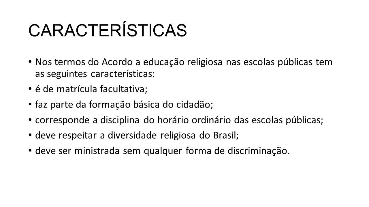 CARACTERÍSTICAS Nos termos do Acordo a educação religiosa nas escolas públicas tem as seguintes características: