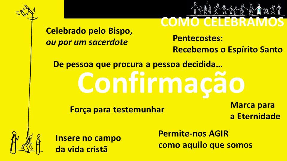 Confirmação COMO CELEBRAMOS Celebrado pelo Bispo, ou por um sacerdote