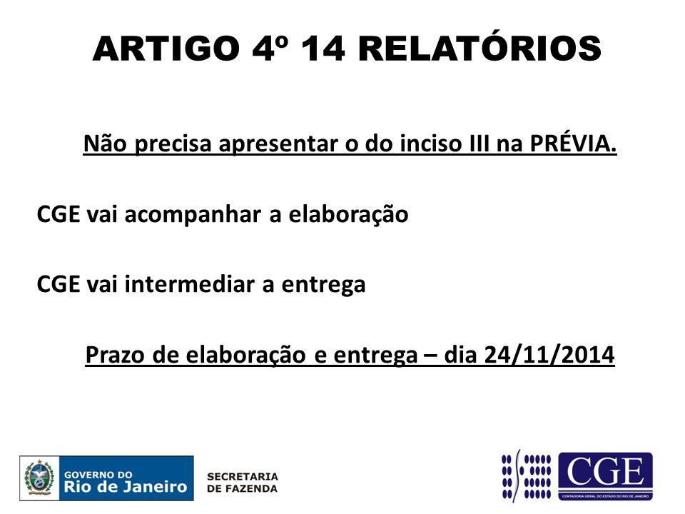 ARTIGO 4º 14 RELATÓRIOS Não precisa apresentar o do inciso III na PRÉVIA. CGE vai acompanhar a elaboração.