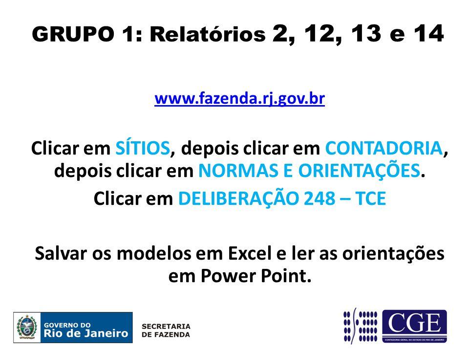 GRUPO 1: Relatórios 2, 12, 13 e 14 www.fazenda.rj.gov.br. Clicar em SÍTIOS, depois clicar em CONTADORIA, depois clicar em NORMAS E ORIENTAÇÕES.