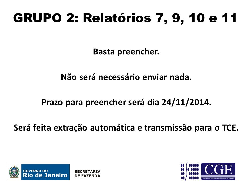 GRUPO 2: Relatórios 7, 9, 10 e 11 Basta preencher.