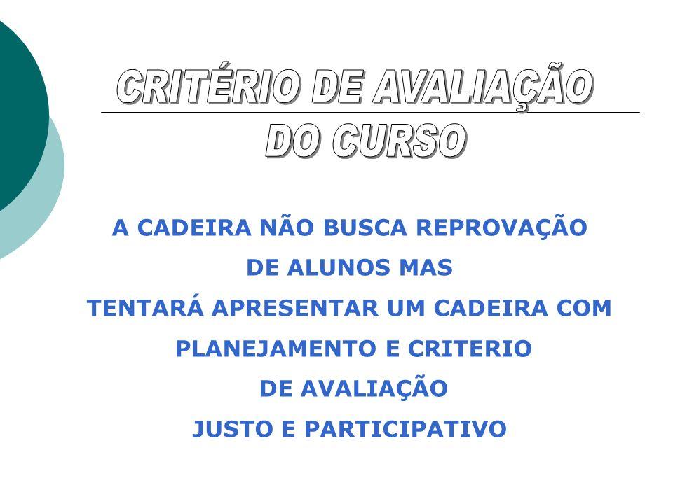 CRITÉRIO DE AVALIAÇÃO DO CURSO A CADEIRA NÃO BUSCA REPROVAÇÃO