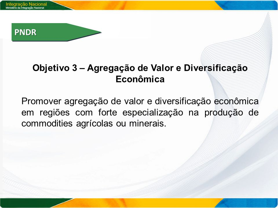 Objetivo 3 – Agregação de Valor e Diversificação Econômica