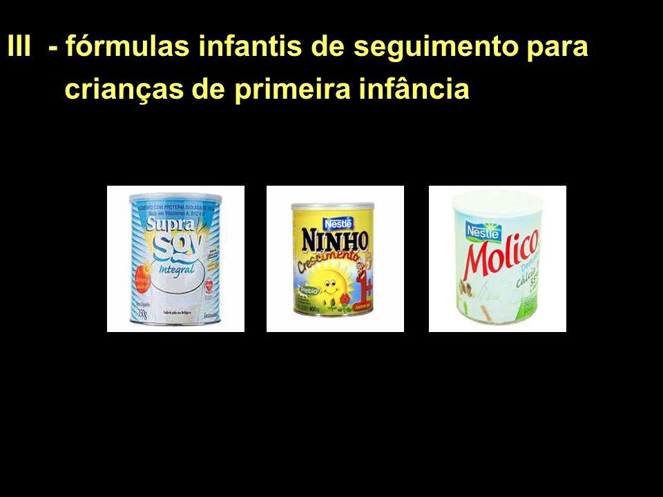 III - fórmulas infantis de seguimento para