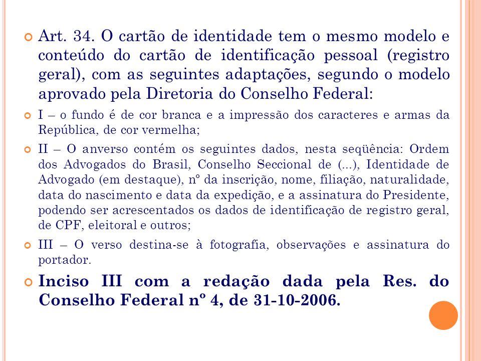 Art. 34. O cartão de identidade tem o mesmo modelo e conteúdo do cartão de identificação pessoal (registro geral), com as seguintes adaptações, segundo o modelo aprovado pela Diretoria do Conselho Federal: