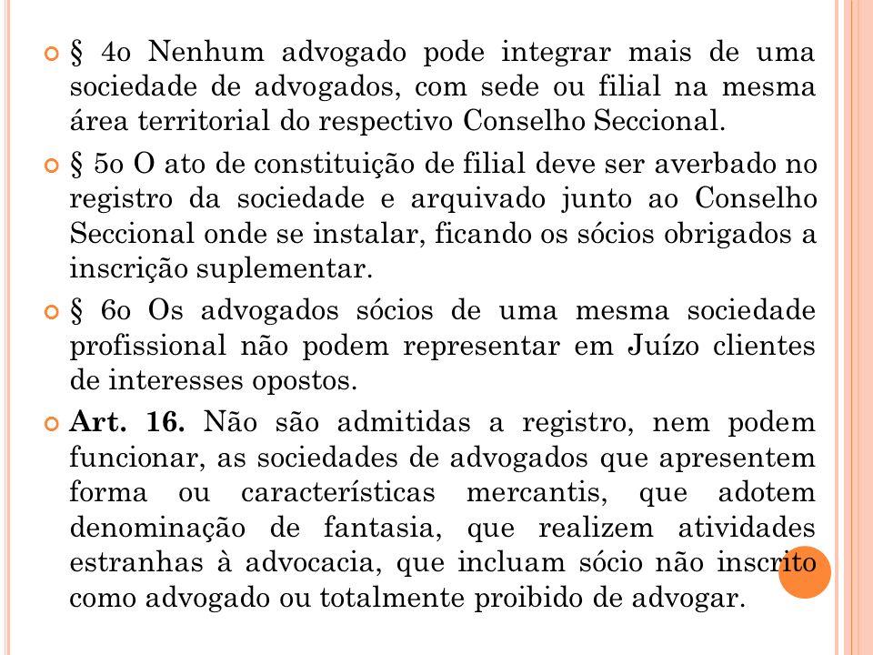 § 4o Nenhum advogado pode integrar mais de uma sociedade de advogados, com sede ou filial na mesma área territorial do respectivo Conselho Seccional.