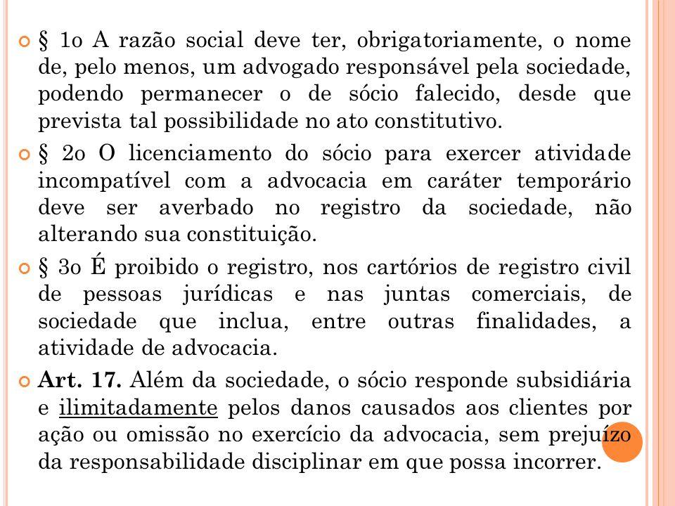 § 1o A razão social deve ter, obrigatoriamente, o nome de, pelo menos, um advogado responsável pela sociedade, podendo permanecer o de sócio falecido, desde que prevista tal possibilidade no ato constitutivo.